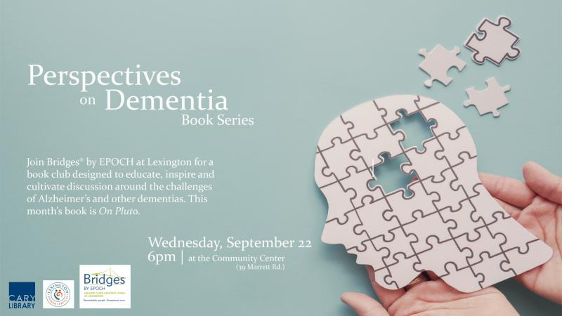 Wed., Sep. 22 at 6 PM: Perspectives on Dementia Book Series. At the Community Center (39 Marrett Road)