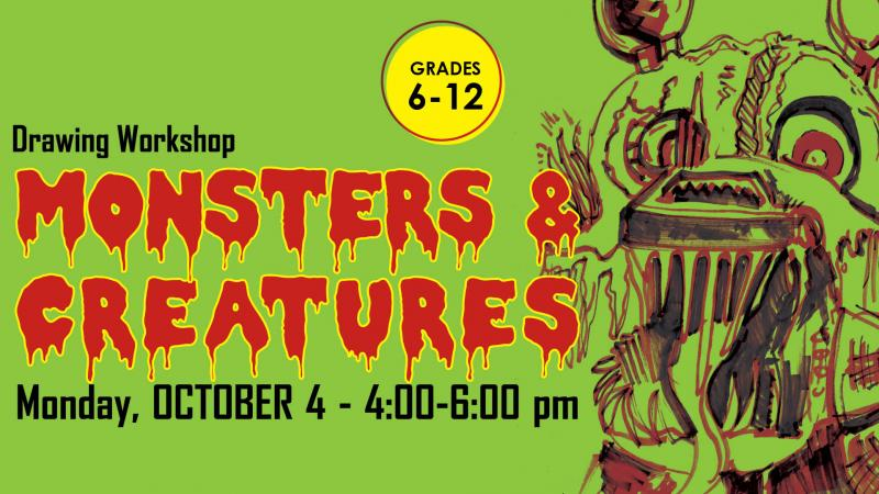 Grades 6-12 Drawing Workshop. Monsters & Creatures. Monday, October 4, 4-6 PM