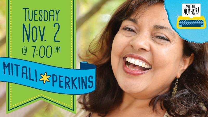 Tuesday, November 2, 7:00-7:45 PM. Meet the Author: Mitali Perkins